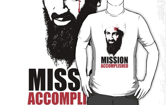 "T-shirts with Osama bin Laden and ""Mission Accomplished"" have been selling well in the US (see www.redbubble.com)"